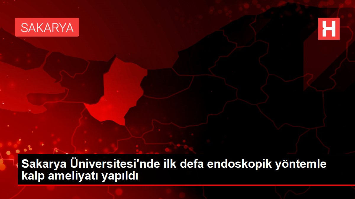 Sakarya Üniversitesi'nde ilk defa endoskopik yöntemle kalp ameliyatı yapıldı